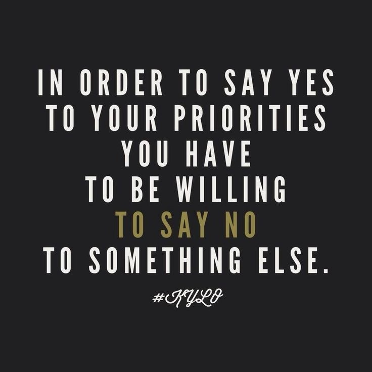 in-order-to-say-say-yes-to-your-priorities-you-have-to-be-willing-to-say-no-to-something-else